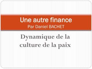 Une autre finance Par Daniel BACHET