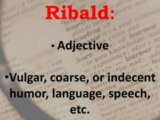 Ribald : Adjective Vulgar, coarse, or indecent  humor, language, speech, etc.