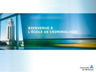 Bienvenue À L'ÉCOLE DE CRIMINOLOGIE