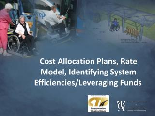 Cost Allocation Plans, Rate Model, Identifying System Efficiencies/Leveraging Funds