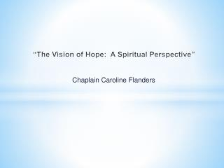"""The Vision of Hope:  A Spiritual Perspective"""