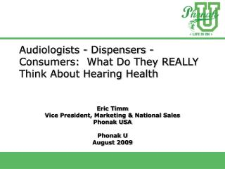 Audiologists - Dispensers - Consumers: What Do They REALLY Think ...