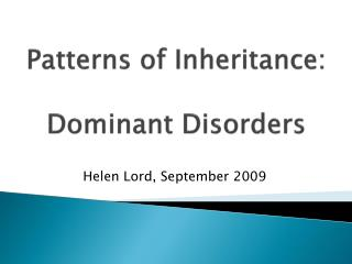 Patterns of Inheritance:  Dominant Disorders