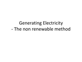 Generating Electricity - The non renewable method