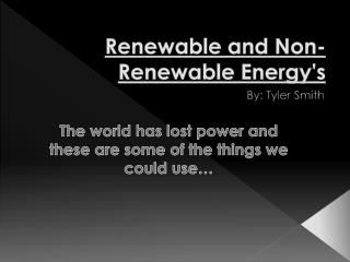 Renewable and Non-Renewable Energy's