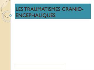 LES TRAUMATISMES CRANIO-ENCEPHALIQUES