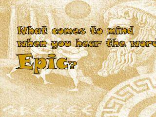 What comes to mind when you hear the word  Epic ?