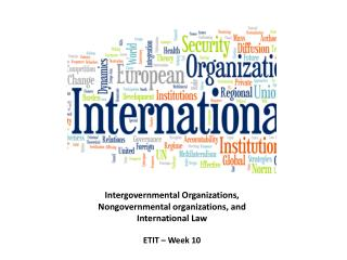 Intergovernmental Organizations ,  Nongovernmental organizations ,  and International Law