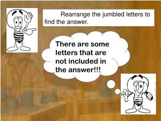 Rearrange the jumbled letters to  find the answer.