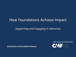 How Foundations Achieve Impact Supporting and Engaging in Advocacy