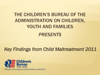 The Children's Bureau of the Administration on Children, Youth and Families  Presents