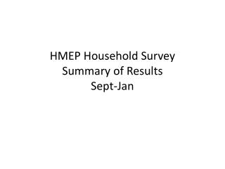 HMEP Household Survey Summary of Results Sept-Jan