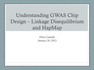 Understanding GWAS Chip Design – Linkage Disequilibrium and  HapMap