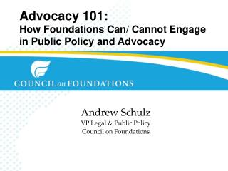 Advocacy  101 : How  Foundations Can/ Cannot Engage in Public Policy and Advocacy