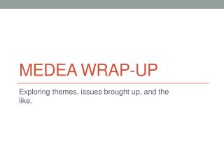 Medea wrap-up