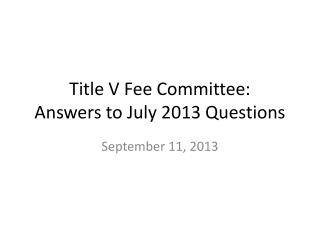 Title V Fee Committee: Answers to July 2013 Questions