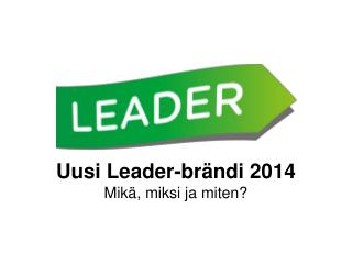 Uusi Leader-brändi 2014 Mikä, miksi ja miten?
