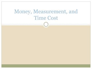 Money, Measurement, and Time Cost