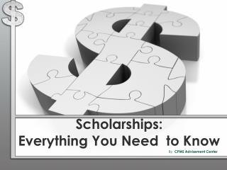 Scholarships:  Everything You Need  to Know