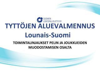 TYTTÖJEN  ALUEVALMENNUS Lounais-Suomi