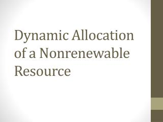Dynamic Allocation of a Nonrenewable Resource