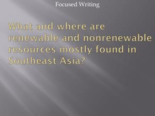 What and where are renewable and nonrenewable resources mostly found in Southeast Asia?