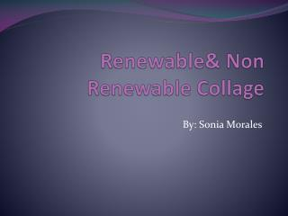 Renewable& Non Renewable Collage