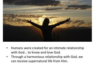 Humans were created for an intimate relationship with God… to know and love God.