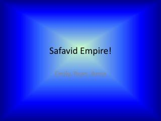 Safavid  Empire!