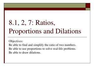 8.1, 2, 7: Ratios, Proportions and Dilations