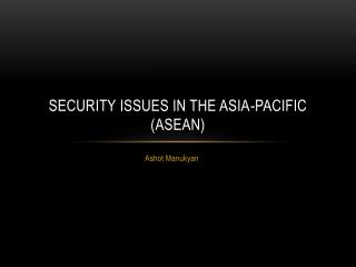 Security Issues in the Asia-Pacific (ASEAN)
