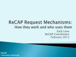 ReCAP Request Mechanisms:   How they work and who uses them