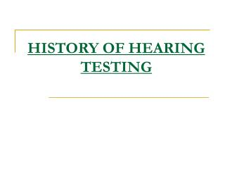 HISTORY OF HEARING TESTING