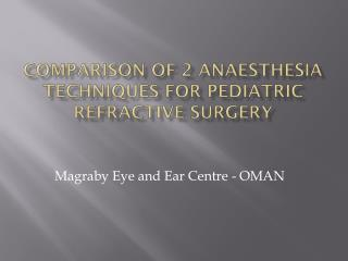 Comparison of 2 Anaesthesia techniques for pediatric refractive surgery