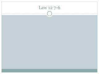 Law 12 7-6