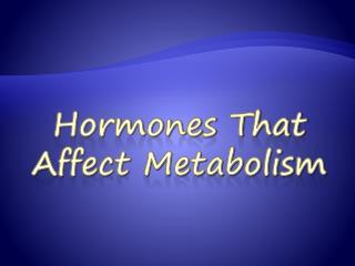 Hormones That Affect Metabolism
