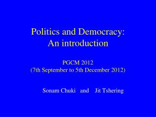 Politics and Democracy:  An introduction PGCM 2012   (7th September to 5th December 2012)