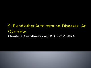 SLE and other Autoimmune  Diseases:  An Overview Charito   F. Cruz-Bermudez, MD, FPCP, FPRA