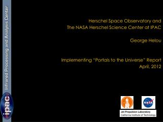 Herschel Space Observatory and  The NASA Herschel Science Center at IPAC George Helou