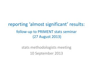 reporting 'almost significant' results: follow-up to PRIMENT stats seminar  (27 August 2013)
