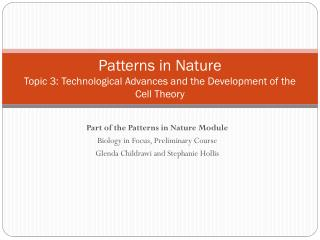 Patterns in Nature Topic  3: Technological Advances and the Development of the Cell Theory