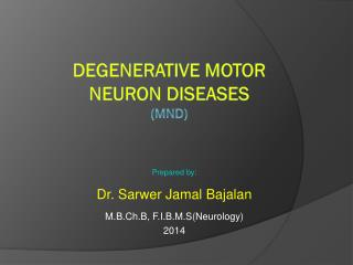 DEGENERATIVE MOTOR NEURON DISEASES (MND)
