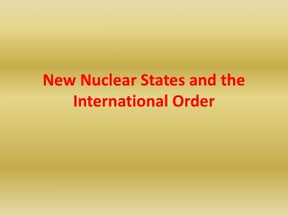 New Nuclear States and the International  Order