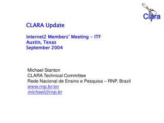 CLARA Update  Internet2 Members  Meeting - ITF Austin, Texas September 2004
