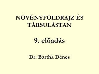 NÖVÉNYFÖLDRAJZ ÉS TÁRSULÁSTAN 9. előadás Dr. Bartha Dénes