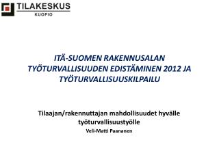 ITÄ-SUOMEN RAKENNUSALAN TYÖTURVALLISUUDEN EDISTÄMINEN 2012 JA TYÖTURVALLISUUSKILPAILU