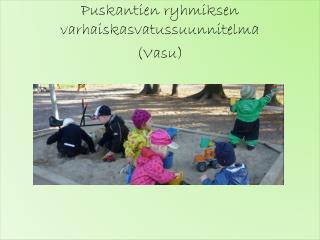 Puskantien  ryhmiksen  varhaiskasvatussuunnitelma (Vasu)