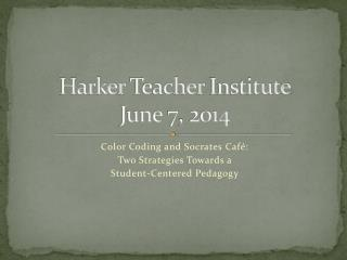 Harker  Teacher  Institute June 7, 2014