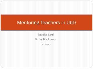 Mentoring Teachers in  UbD