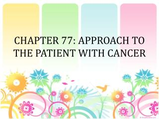 CHAPTER 77: APPROACH TO THE PATIENT WITH CANCER
